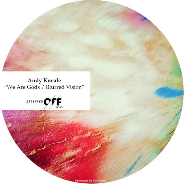 005SO Andy Kneale | We Are Gods / Blurred Vision - Stripped Off