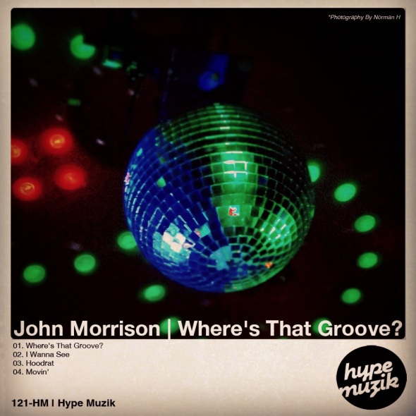 121-HM John Morrison - Where's That Groove? EP - Hype Muzik