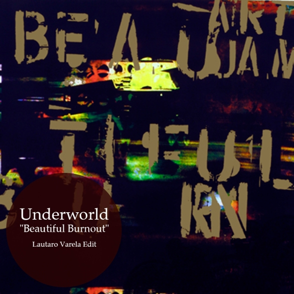 Underworld - Beautiful Burnout - Lautaro Varela Remix