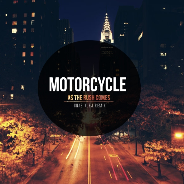 Motorcycle - As The Rush Comes - Ignas Klej Remix