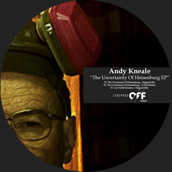 021SO | Andy Kneale | The Uncertainty Of Heisenberg | Stripped Off