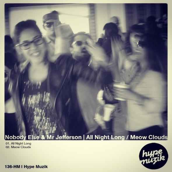 136-HM | Nobody Else, Mr Jefferson - All Night Long / Meow Clouds - Hype Muzik