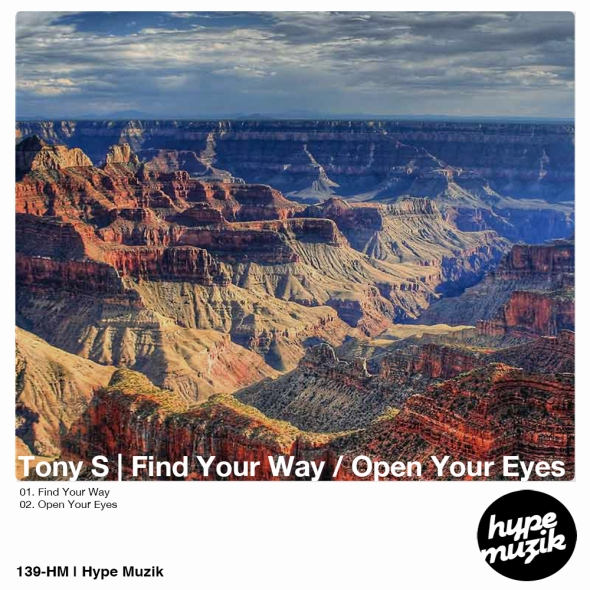 139-HM Tony S - Find Your Way / Open Your Eyes - Hype Muzik