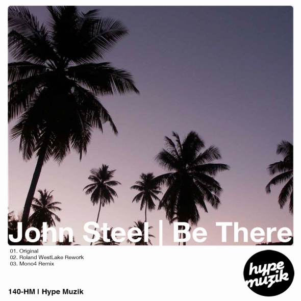 140-HM John Steel | Be There | Hype Muzik