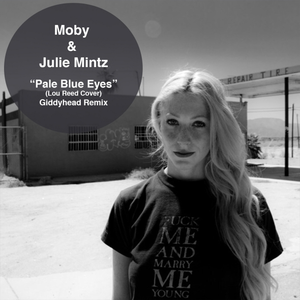 Moby & Julie Mintz | Pale Blue Eyes Giddyhead Remix