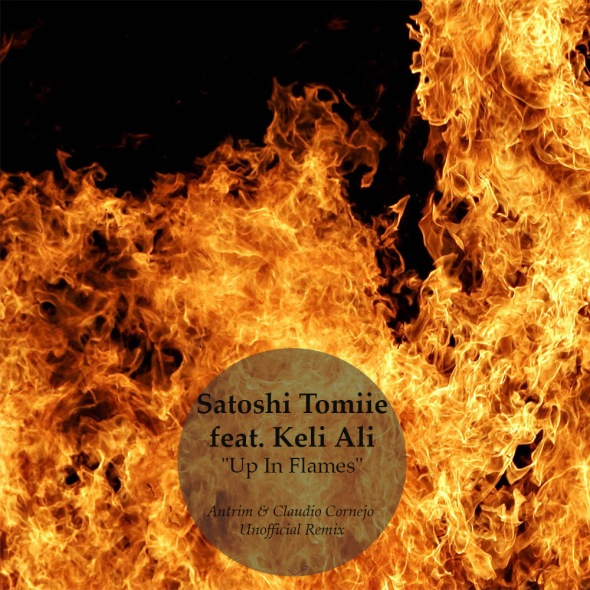 Satoshi Tomiie Keli Ali - Up In Flames | Antrim Unofficial Rmx